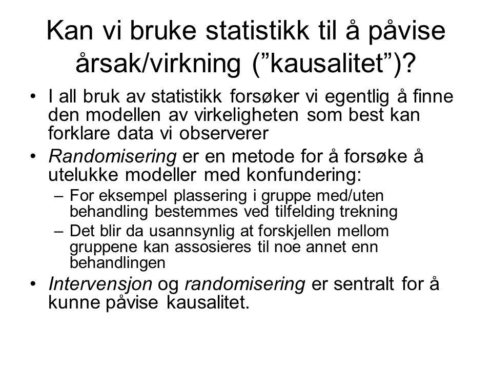 """Kan vi bruke statistikk til å påvise årsak/virkning (""""kausalitet"""")? I all bruk av statistikk forsøker vi egentlig å finne den modellen av virkelighete"""