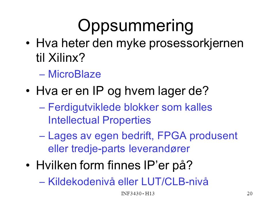 INF3430 - H1320 Oppsummering Hva heter den myke prosessorkjernen til Xilinx.