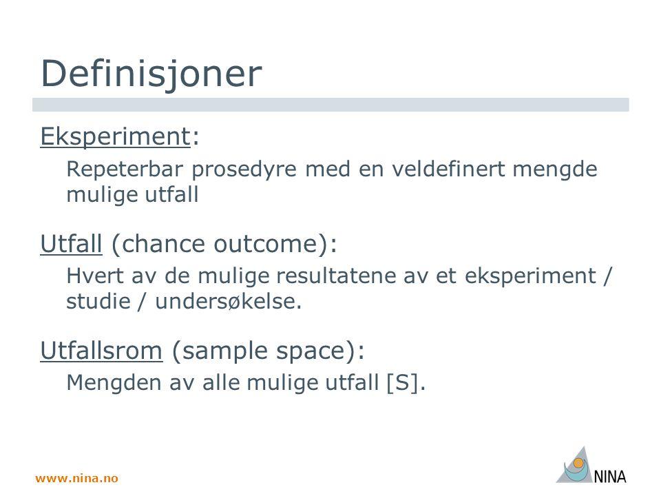 www.nina.no Definisjoner Eksperiment: Repeterbar prosedyre med en veldefinert mengde mulige utfall Utfall (chance outcome): Hvert av de mulige resultatene av et eksperiment / studie / undersøkelse.