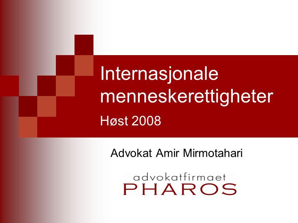 Internasjonale menneskerettigheter Høst 2008 Advokat Amir Mirmotahari