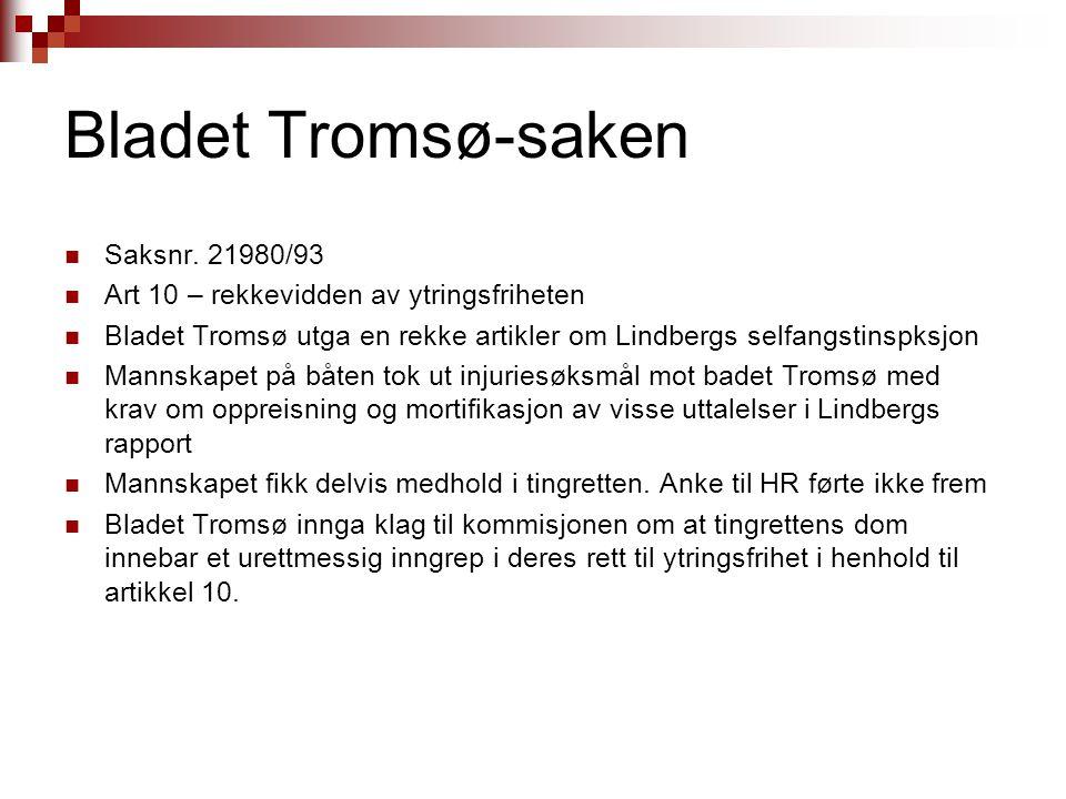 Bladet Tromsø-saken Saksnr. 21980/93 Art 10 – rekkevidden av ytringsfriheten Bladet Tromsø utga en rekke artikler om Lindbergs selfangstinspksjon Mann