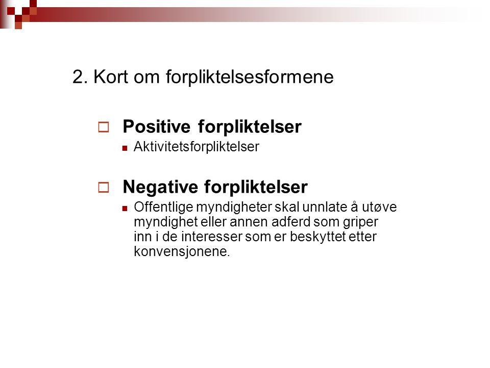 2. Kort om forpliktelsesformene  Positive forpliktelser Aktivitetsforpliktelser  Negative forpliktelser Offentlige myndigheter skal unnlate å utøve