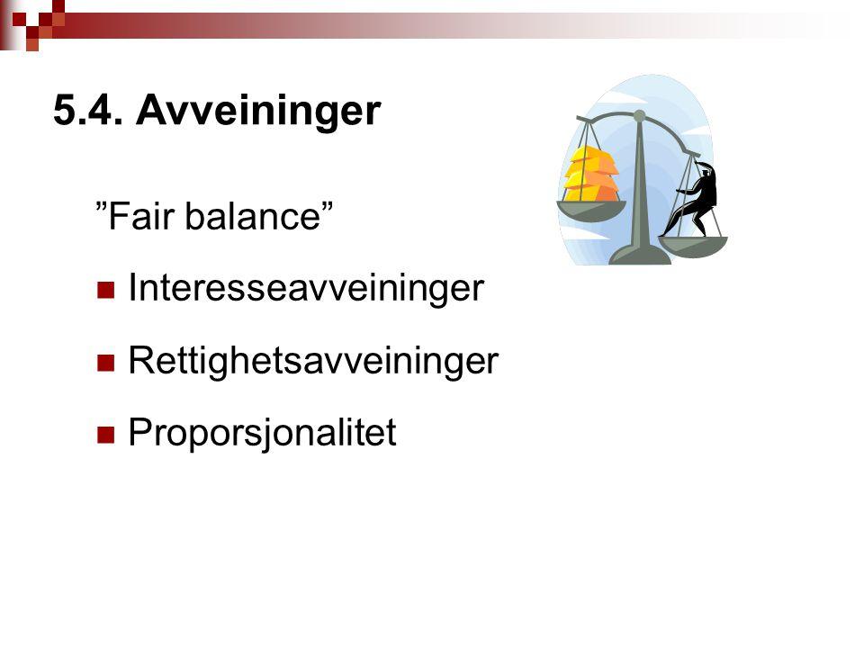 """5.4. Avveininger """"Fair balance"""" Interesseavveininger Rettighetsavveininger Proporsjonalitet"""