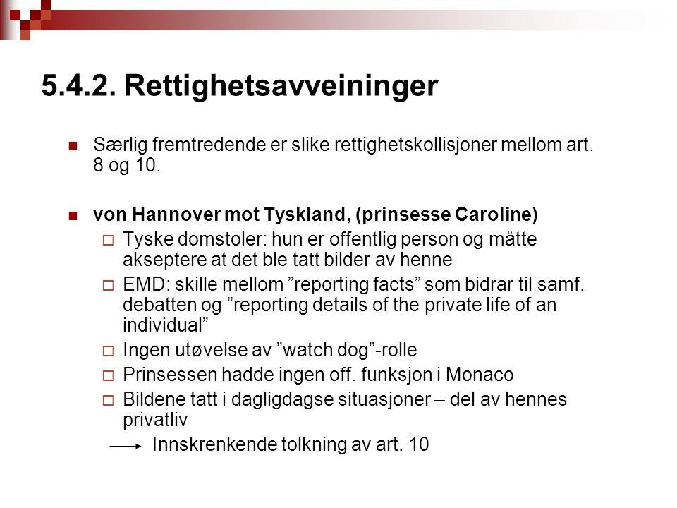 5.4.2. Rettighetsavveininger Særlig fremtredende er slike rettighetskollisjoner mellom art. 8 og 10. von Hannover mot Tyskland, (prinsesse Caroline) 
