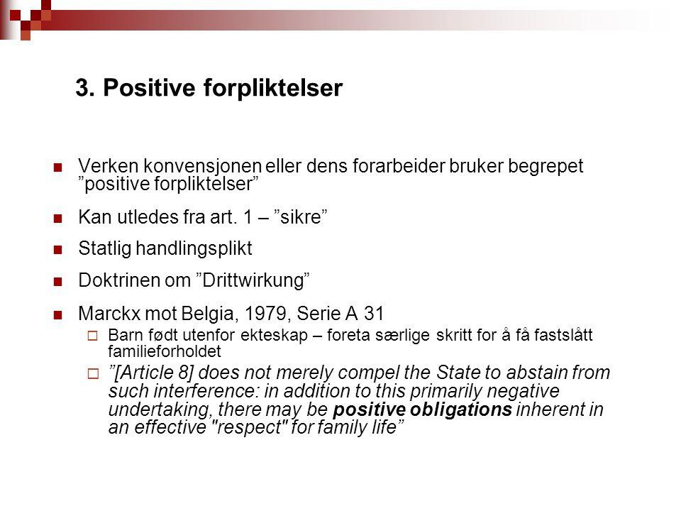 """3. Positive forpliktelser Verken konvensjonen eller dens forarbeider bruker begrepet """"positive forpliktelser"""" Kan utledes fra art. 1 – """"sikre"""" Statlig"""