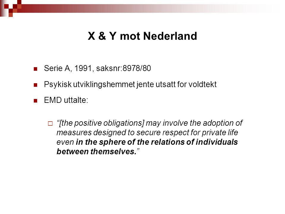 """X & Y mot Nederland Serie A, 1991, saksnr:8978/80 Psykisk utviklingshemmet jente utsatt for voldtekt EMD uttalte:  """"[the positive obligations] may in"""