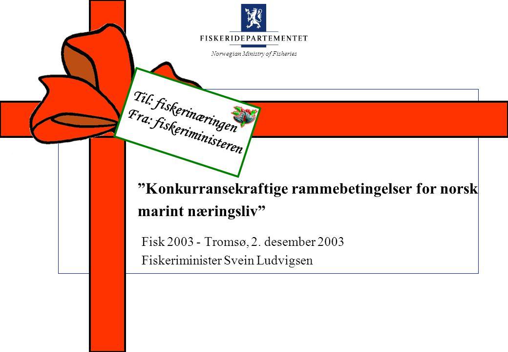 """Norwegian Ministry of Fisheries Til: fiskerinæringen Fra: fiskeriministeren """"Konkurransekraftige rammebetingelser for norsk marint næringsliv"""" Fisk 20"""