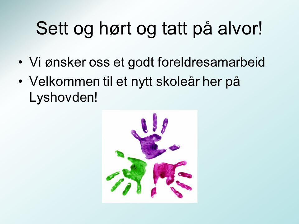 Sett og hørt og tatt på alvor! Vi ønsker oss et godt foreldresamarbeid Velkommen til et nytt skoleår her på Lyshovden!