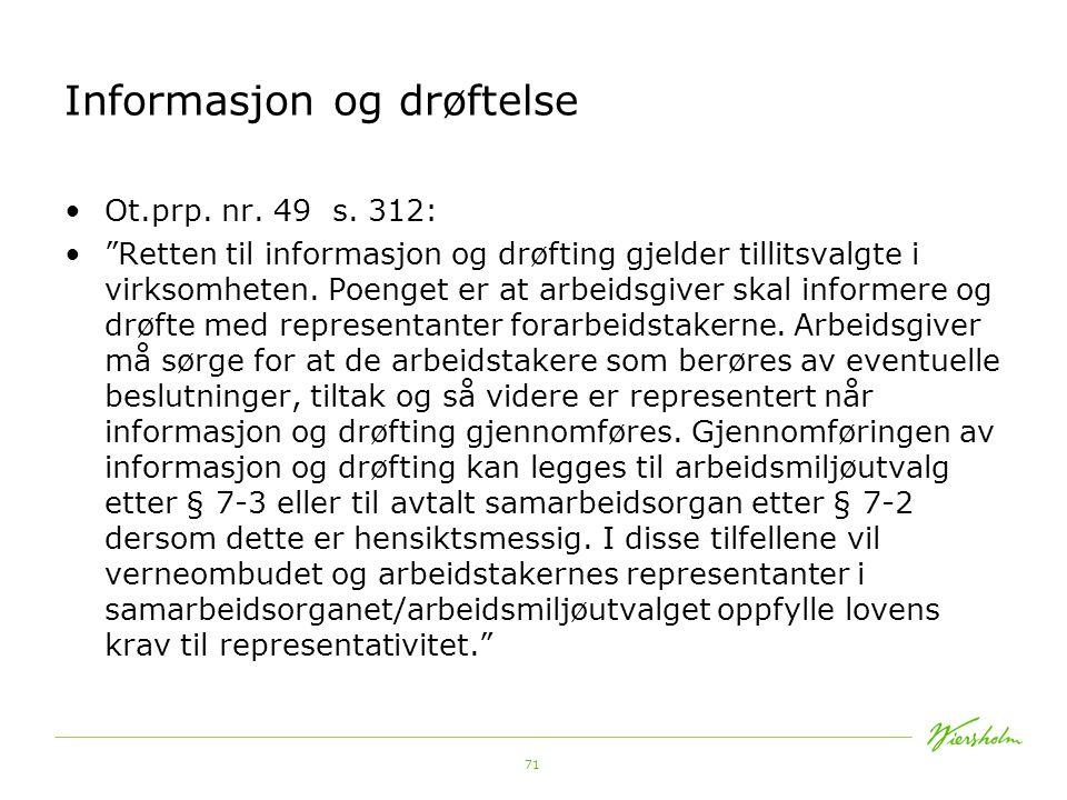 72 Informasjon og drøftelse Tillitsvalgte Organisasjonstillitsvalgte Se HA § 5-1 Andre valgte Verneombud Ot.prp.nr.79 (2000-2001) s.