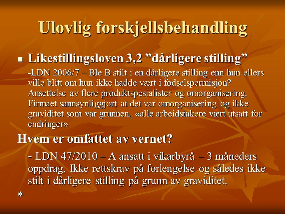 Vilkår ulovlig forskjellsbehandling Årsakssammenheng: Årsakssammenheng: Følge av graviditet, permisjon Følge av graviditet, permisjon LDN 05/2011.