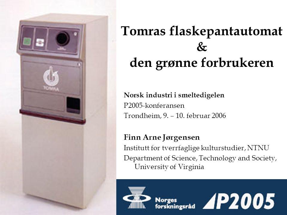 Tomras flaskepantautomat & den grønne forbrukeren Norsk industri i smeltedigelen P2005-konferansen Trondheim, 9.