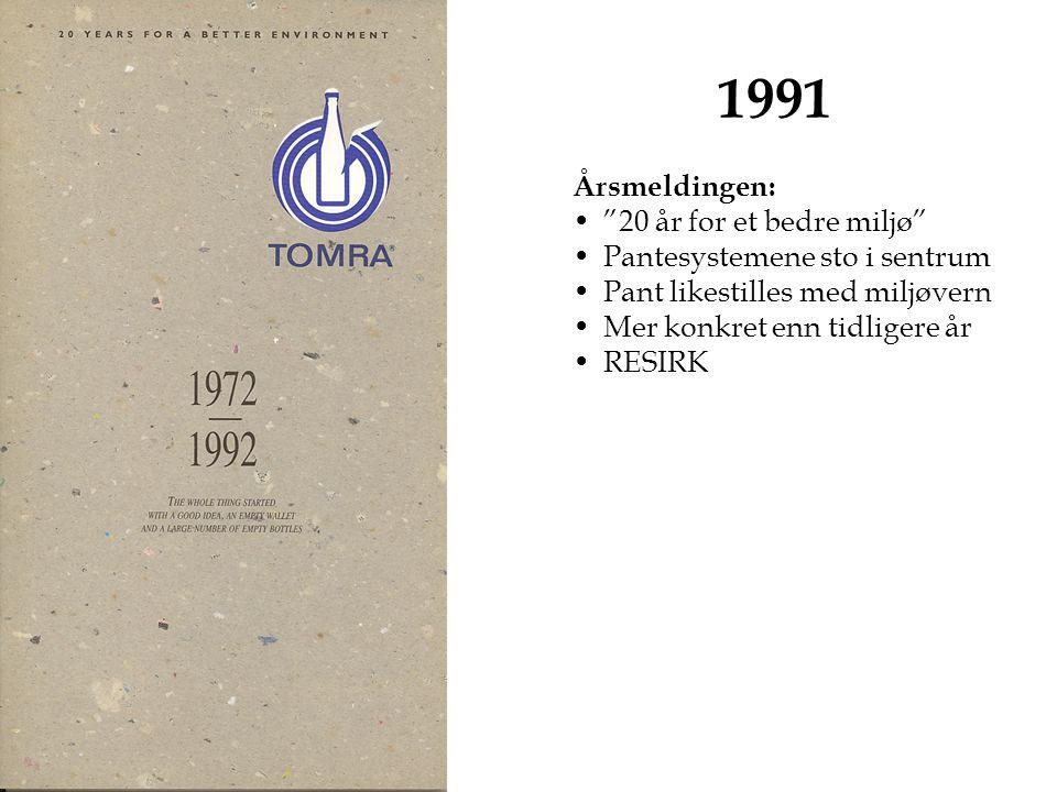 1991 Årsmeldingen: 20 år for et bedre miljø Pantesystemene sto i sentrum Pant likestilles med miljøvern Mer konkret enn tidligere år RESIRK