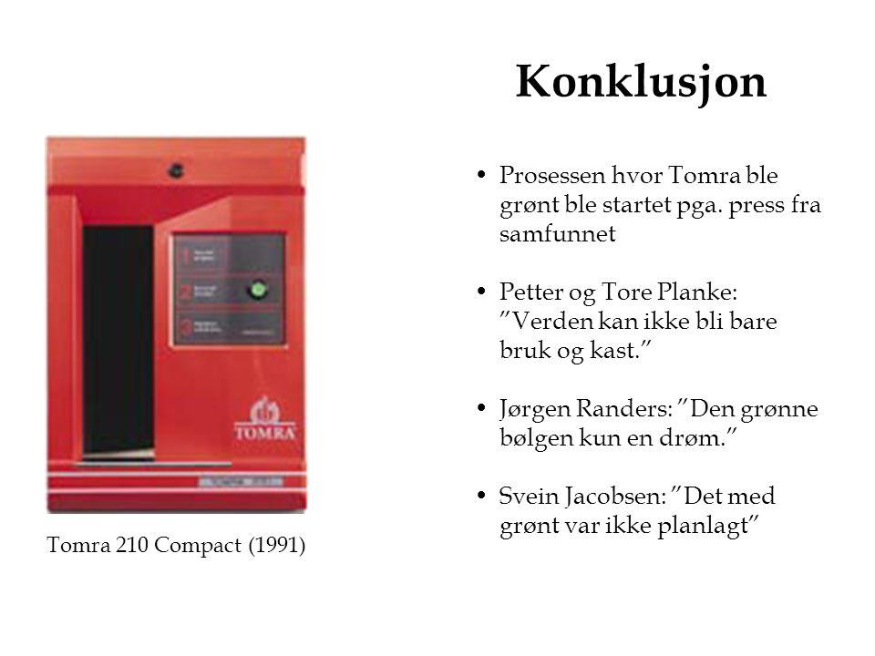 Tomra 210 Compact (1991) Konklusjon Prosessen hvor Tomra ble grønt ble startet pga.