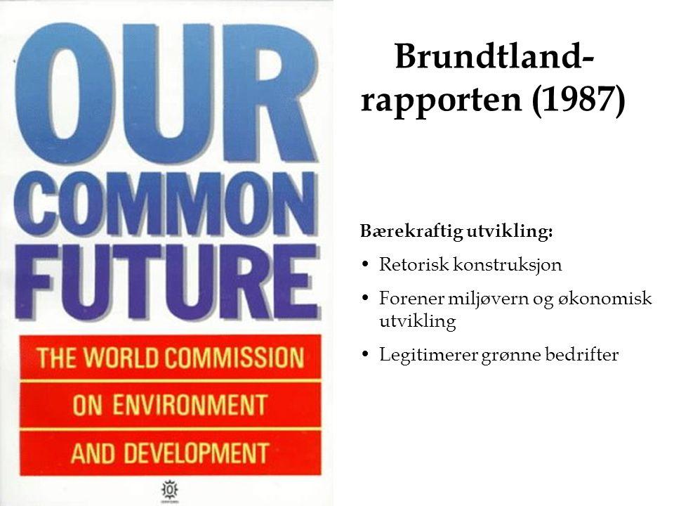 Brundtland- rapporten (1987) Bærekraftig utvikling: Retorisk konstruksjon Forener miljøvern og økonomisk utvikling Legitimerer grønne bedrifter