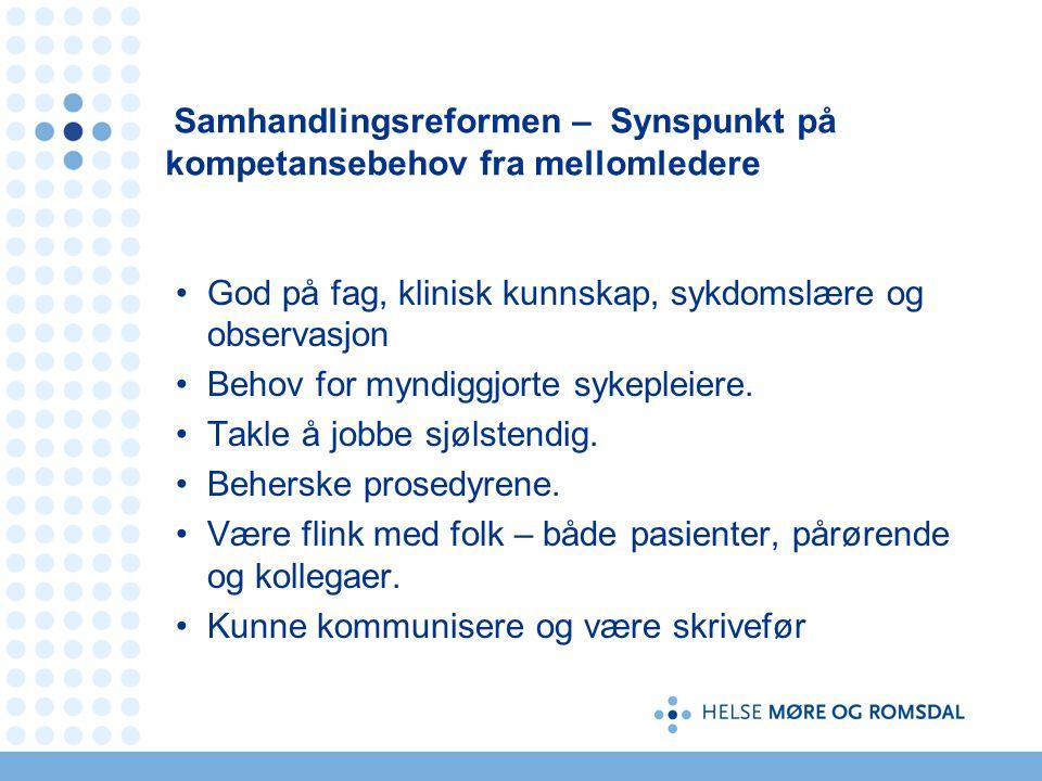 Samhandlingsreformen – Synspunkt på kompetansebehov fra mellomledere God på fag, klinisk kunnskap, sykdomslære og observasjon Behov for myndiggjorte sykepleiere.