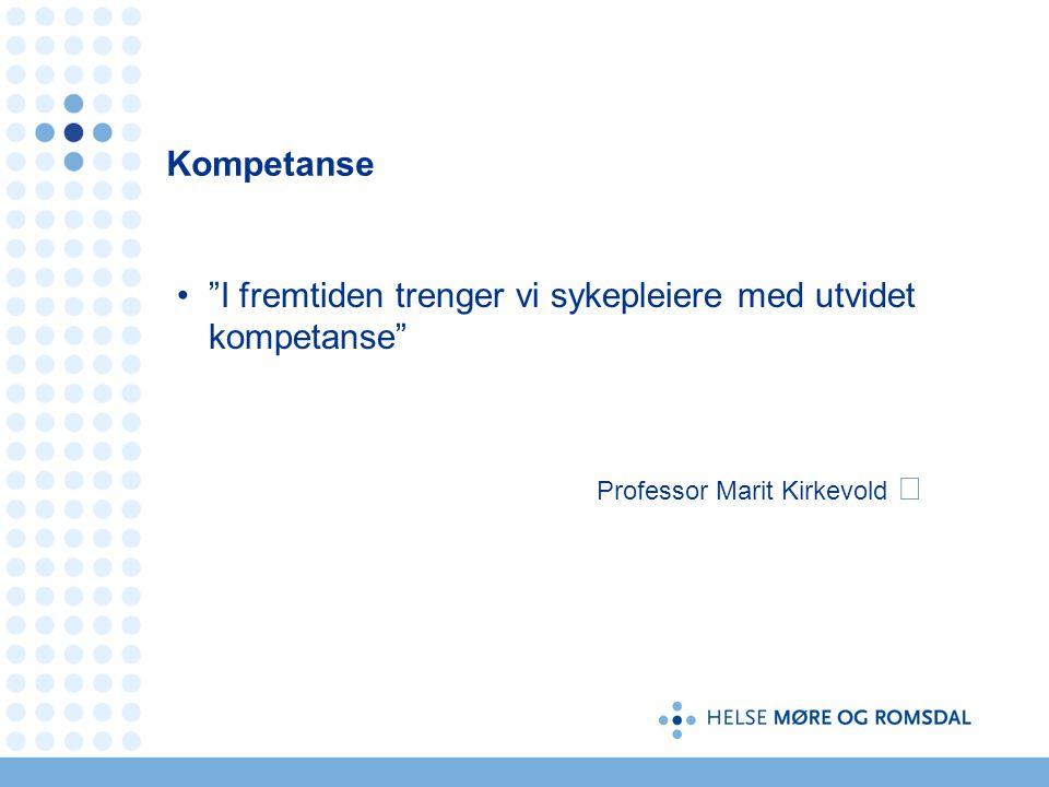 Kompetanse I fremtiden trenger vi sykepleiere med utvidet kompetanse Professor Marit Kirkevold