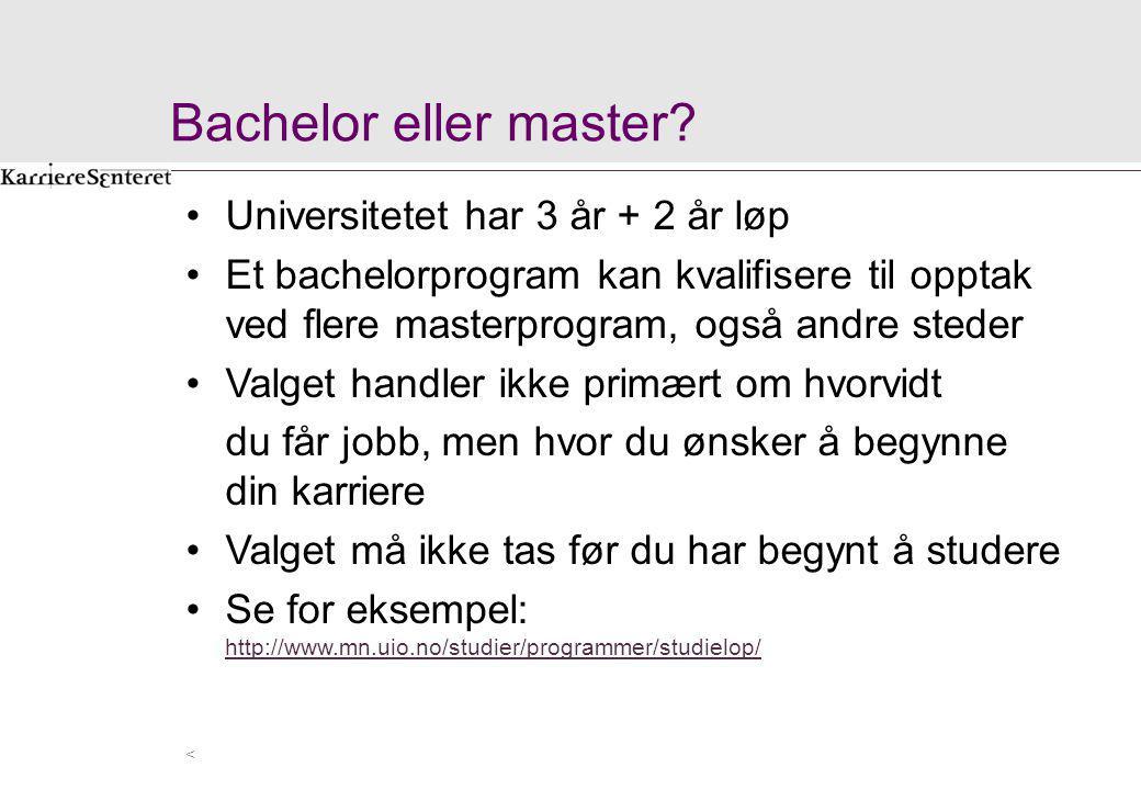 Bachelor eller master? Universitetet har 3 år + 2 år løp Et bachelorprogram kan kvalifisere til opptak ved flere masterprogram, også andre steder Valg