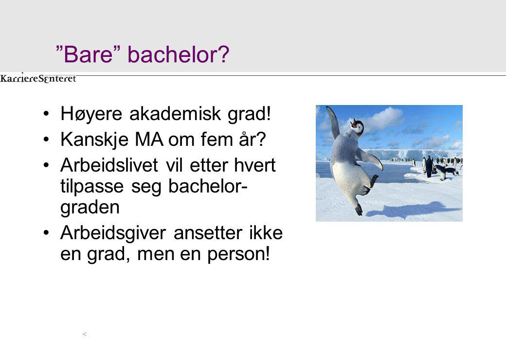 """""""Bare"""" bachelor? Høyere akademisk grad! Kanskje MA om fem år? Arbeidslivet vil etter hvert tilpasse seg bachelor- graden Arbeidsgiver ansetter ikke en"""