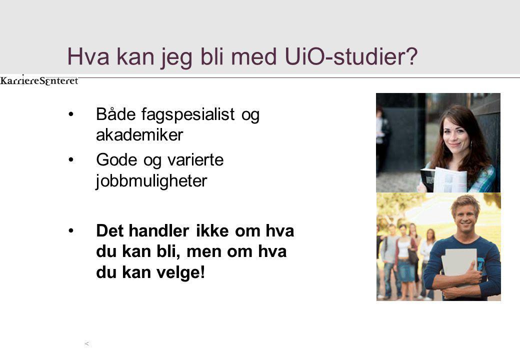 Hva kan jeg bli med UiO-studier? < Både fagspesialist og akademiker Gode og varierte jobbmuligheter Det handler ikke om hva du kan bli, men om hva du
