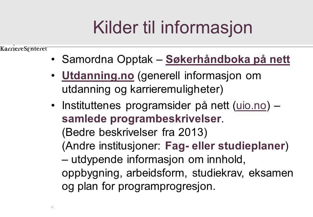 Kilder til informasjon Samordna Opptak – Søkerhåndboka på nettSøkerhåndboka på nett Utdanning.no (generell informasjon om utdanning og karrieremulighe