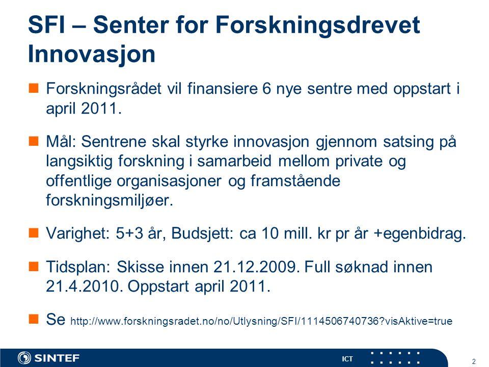 ICT 2 SFI – Senter for Forskningsdrevet Innovasjon Forskningsrådet vil finansiere 6 nye sentre med oppstart i april 2011.