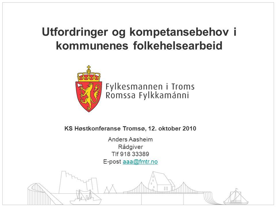 Utfordringer og kompetansebehov i kommunenes folkehelsearbeid KS Høstkonferanse Tromsø, 12. oktober 2010 Anders Aasheim Rådgiver Tlf 918 33389 E-post