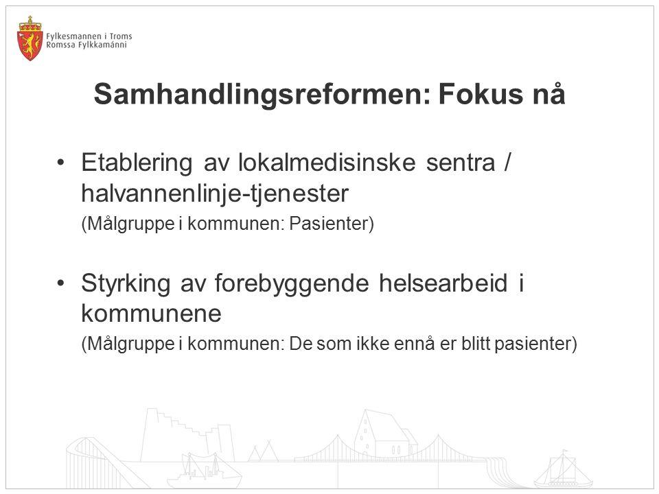 Samhandlingsreformen: Fokus nå Etablering av lokalmedisinske sentra / halvannenlinje-tjenester (Målgruppe i kommunen: Pasienter) Styrking av forebygge