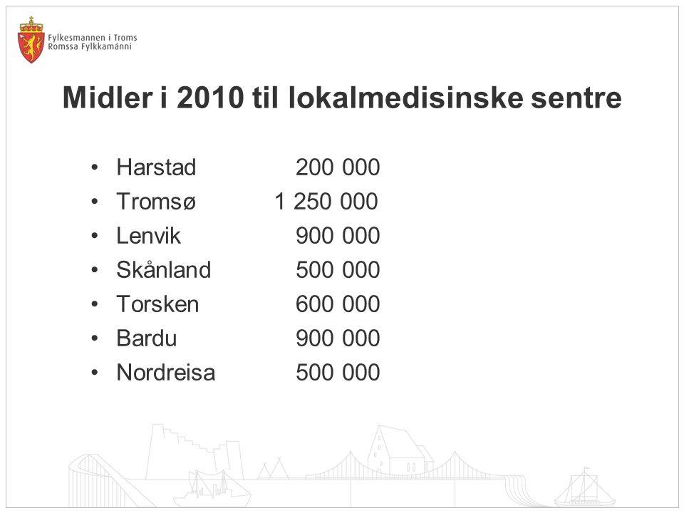 Midler i 2010 til lokalmedisinske sentre Harstad 200 000 Tromsø 1 250 000 Lenvik 900 000 Skånland 500 000 Torsken 600 000 Bardu 900 000 Nordreisa 500
