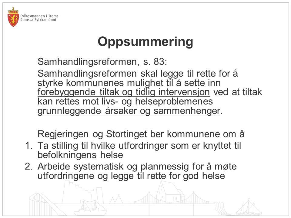 Oppsummering Samhandlingsreformen, s. 83: Samhandlingsreformen skal legge til rette for å styrke kommunenes mulighet til å sette inn forebyggende tilt