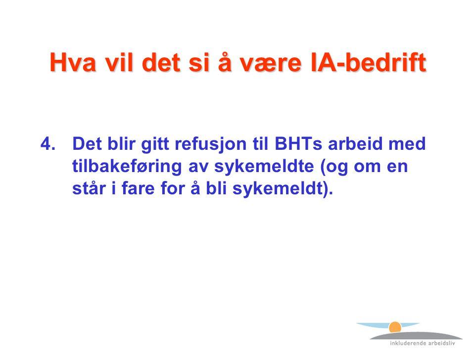 Hva vil det si å være IA-bedrift 4.Det blir gitt refusjon til BHTs arbeid med tilbakeføring av sykemeldte (og om en står i fare for å bli sykemeldt).