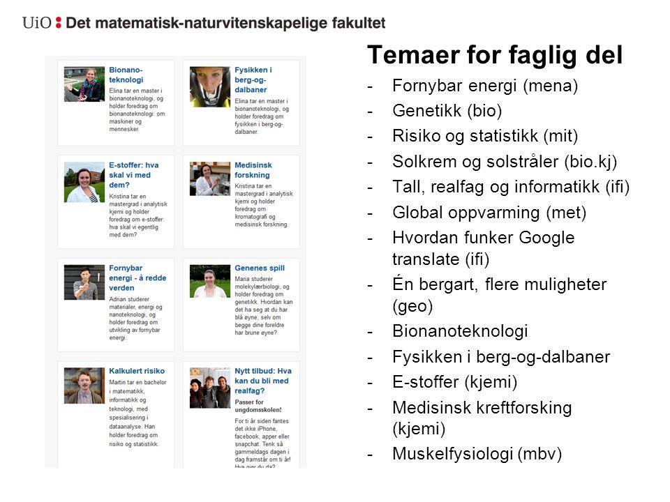 I Temaer for faglig del -Fornybar energi (mena) -Genetikk (bio) -Risiko og statistikk (mit) -Solkrem og solstråler (bio.kj) -Tall, realfag og informat