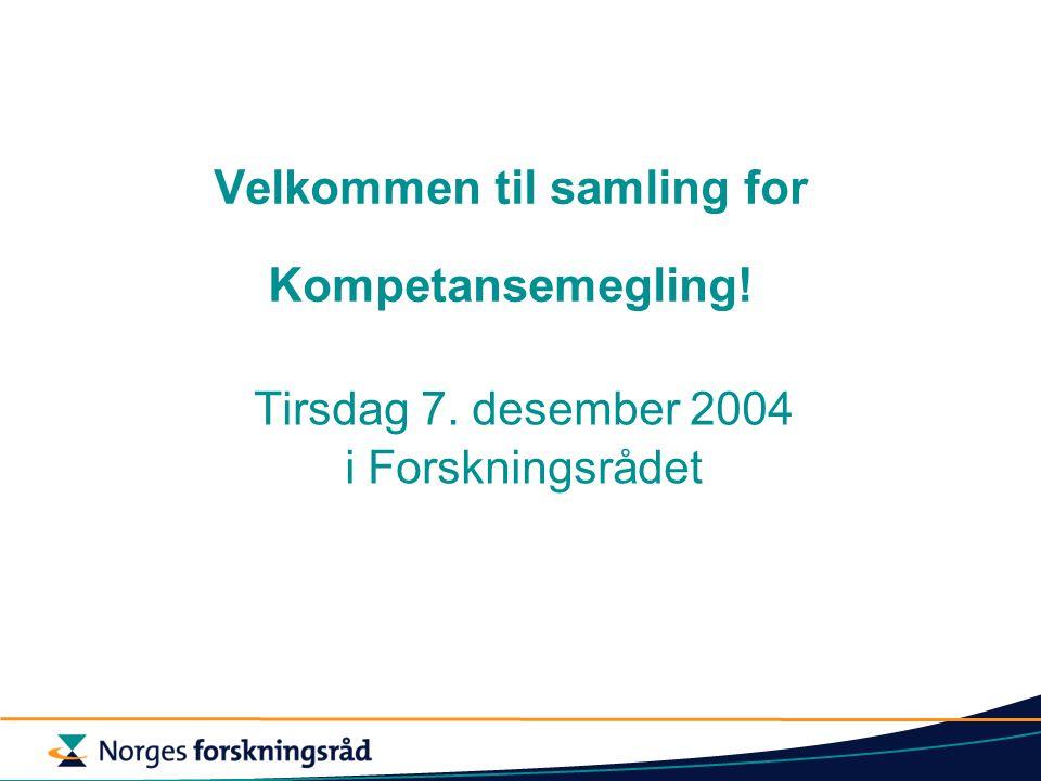 Velkommen til samling for Kompetansemegling! Tirsdag 7. desember 2004 i Forskningsrådet
