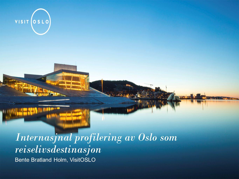 Internasjnal profilering av Oslo som reiselivsdestinasjon Bente Bratland Holm, VisitOSLO