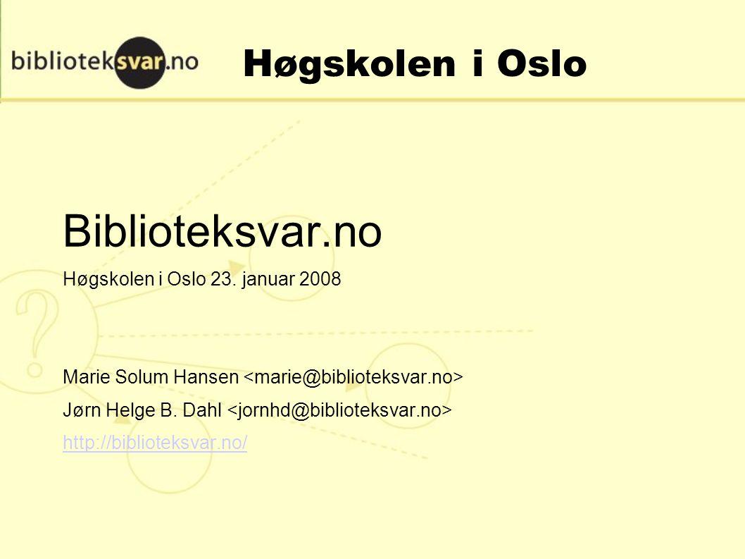 Høgskolen i Oslo Biblioteksvar.no Høgskolen i Oslo 23.