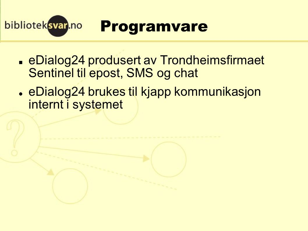 Programvare eDialog24 produsert av Trondheimsfirmaet Sentinel til epost, SMS og chat eDialog24 brukes til kjapp kommunikasjon internt i systemet