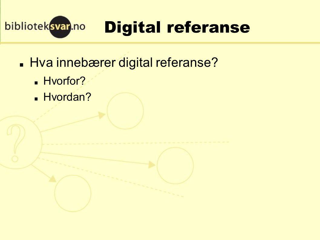 Digital referanse Hva innebærer digital referanse? Hvorfor? Hvordan?