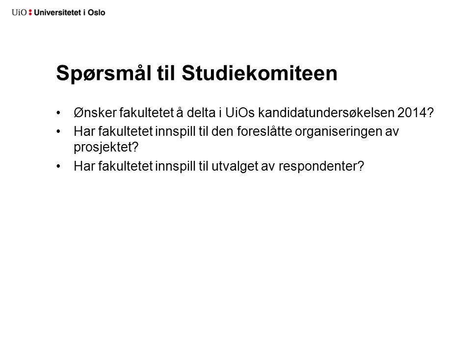 Spørsmål til Studiekomiteen Ønsker fakultetet å delta i UiOs kandidatundersøkelsen 2014.