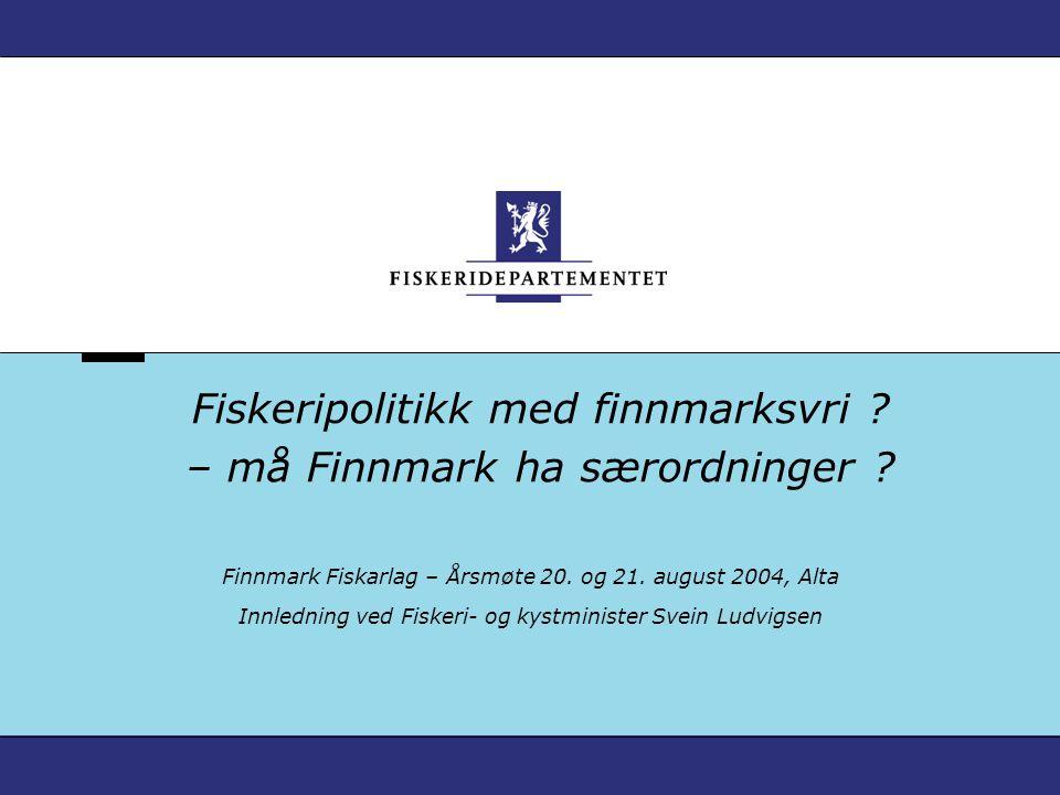 Fiskeripolitikk med finnmarksvri . – må Finnmark ha særordninger .