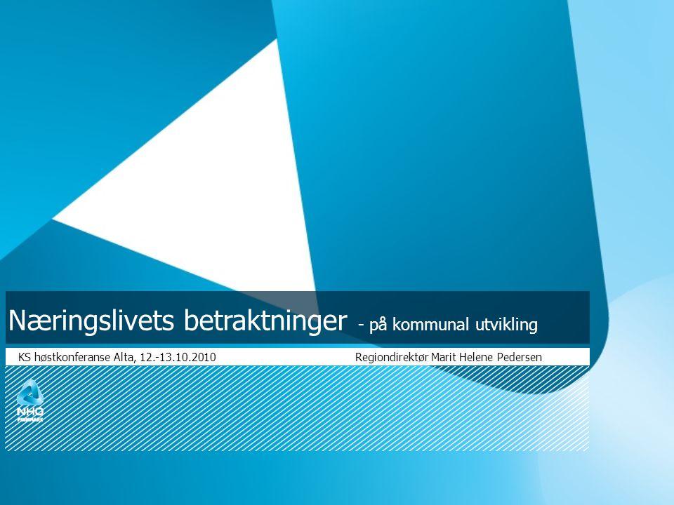 Næringslivets betraktninger - på kommunal utvikling KS høstkonferanse Alta, 12.-13.10.2010Regiondirektør Marit Helene Pedersen