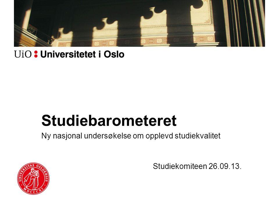 Studiebarometeret Ny nasjonal undersøkelse om opplevd studiekvalitet Studiekomiteen 26.09.13.