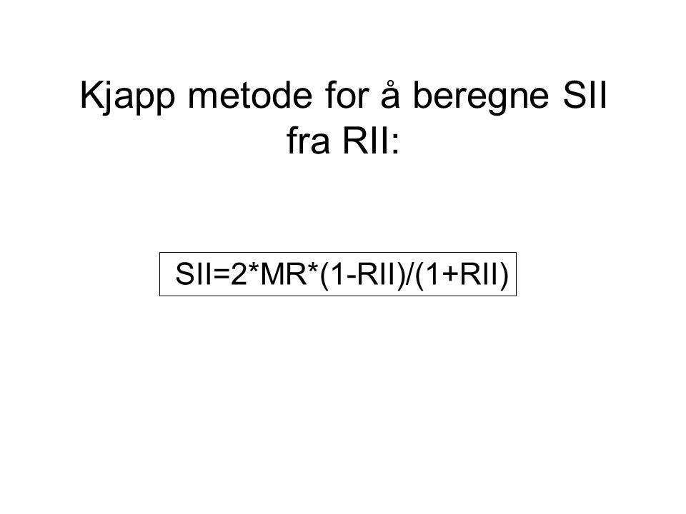 Kjapp metode for å beregne SII fra RII: SII=2*MR*(1-RII)/(1+RII)