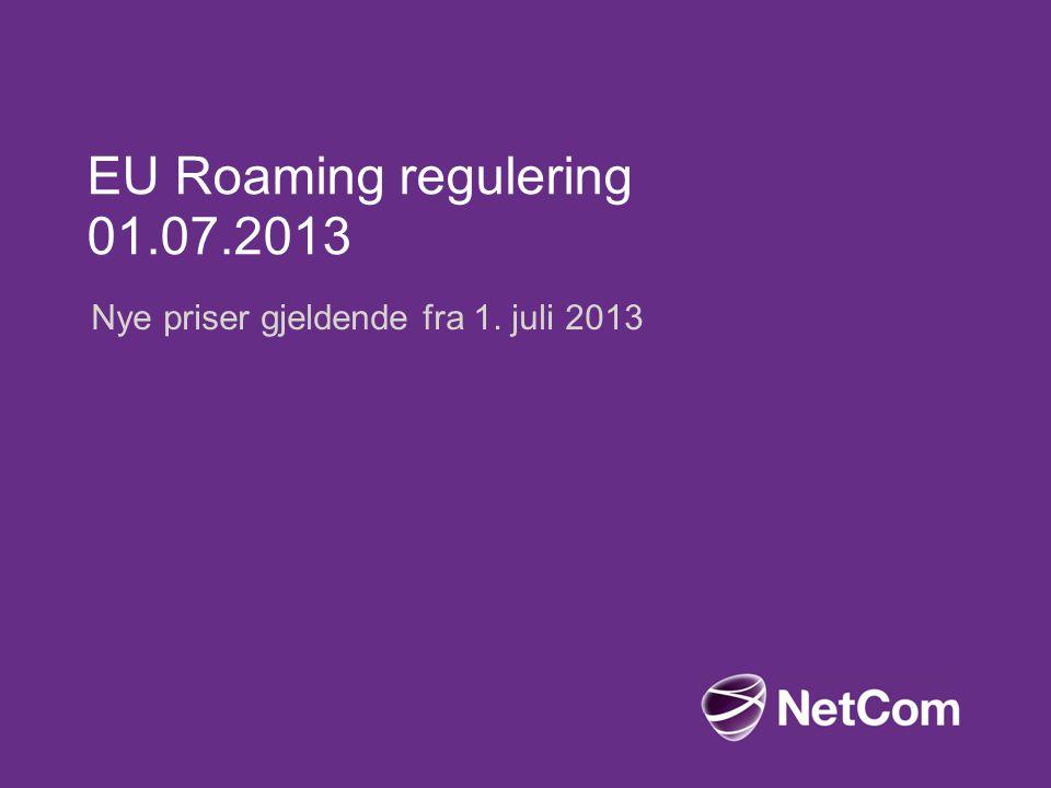 EU Roaming regulering 01.07.2013 Nye priser gjeldende fra 1. juli 2013