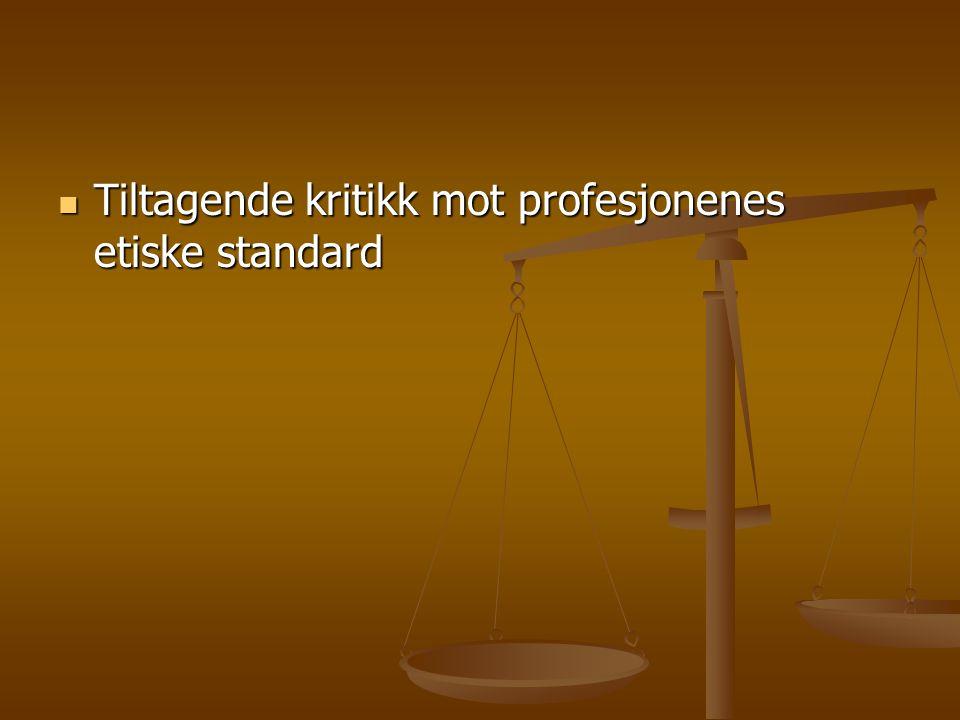 Tiltagende kritikk mot profesjonenes etiske standard Tiltagende kritikk mot profesjonenes etiske standard