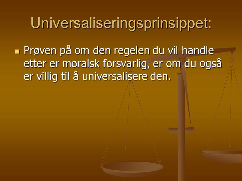 Universaliseringsprinsippet: Prøven på om den regelen du vil handle etter er moralsk forsvarlig, er om du også er villig til å universalisere den. Prø