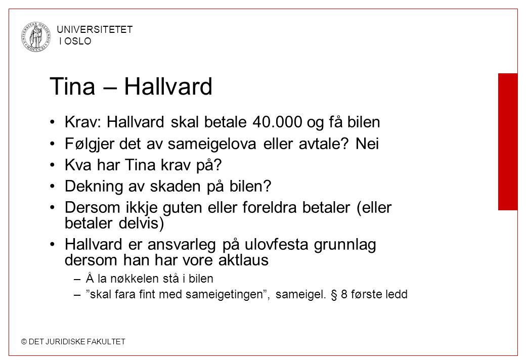 © DET JURIDISKE FAKULTET UNIVERSITETET I OSLO Tina – Hallvard Krav: Hallvard skal betale 40.000 og få bilen Følgjer det av sameigelova eller avtale.