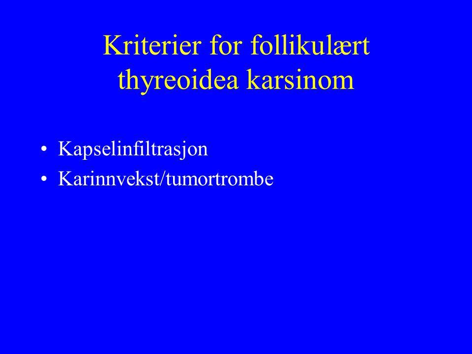 Kriterier for follikulært thyreoidea karsinom Kapselinfiltrasjon Karinnvekst/tumortrombe