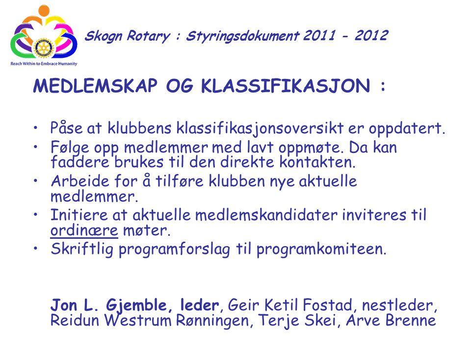 Skogn Rotary : Styringsdokument 2011 - 2012 MEDLEMSKAP OG KLASSIFIKASJON : Påse at klubbens klassifikasjonsoversikt er oppdatert. Følge opp medlemmer