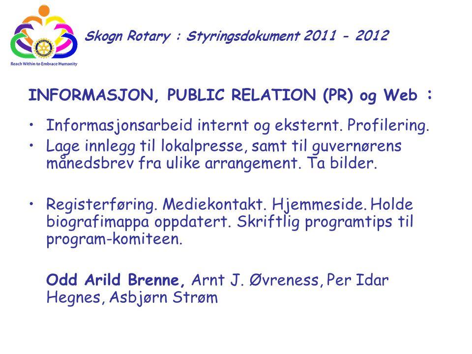 Skogn Rotary : Styringsdokument 2011 - 2012 INFORMASJON, PUBLIC RELATION (PR) og Web : Informasjonsarbeid internt og eksternt. Profilering. Lage innle