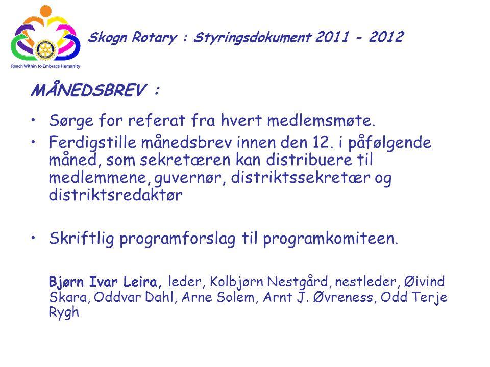 Skogn Rotary : Styringsdokument 2011 - 2012 MÅNEDSBREV : Sørge for referat fra hvert medlemsmøte. Ferdigstille månedsbrev innen den 12. i påfølgende m