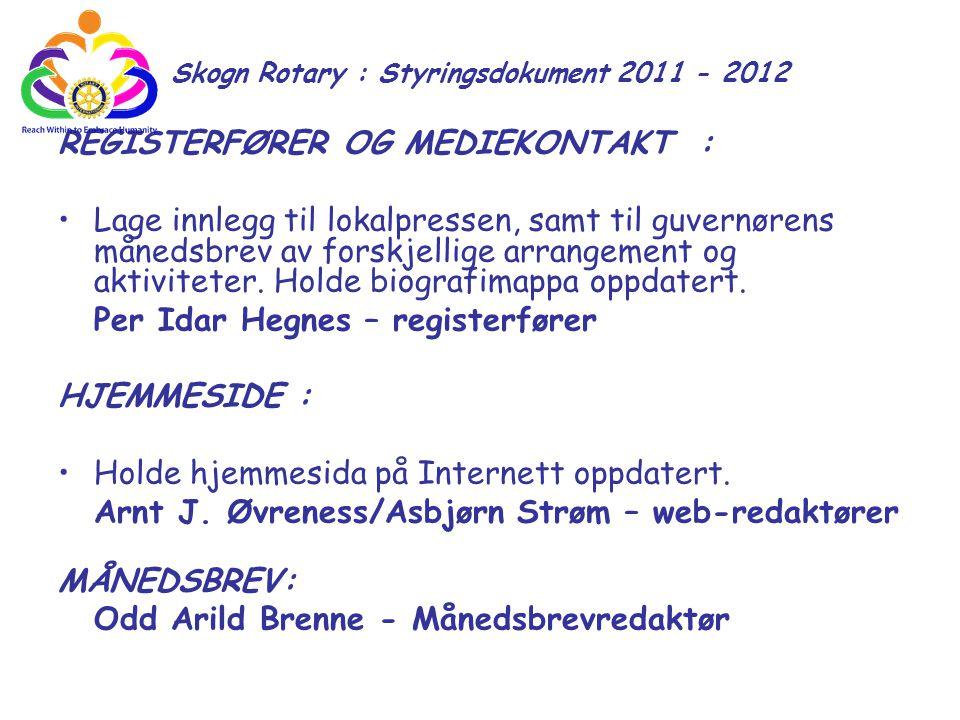 Skogn Rotary : Styringsdokument 2011 - 2012 REGISTERFØRER OG MEDIEKONTAKT : Lage innlegg til lokalpressen, samt til guvernørens månedsbrev av forskjel